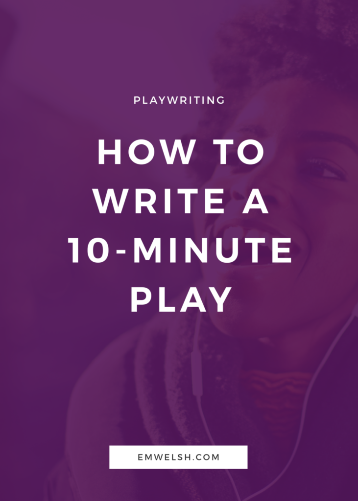 How To Write A 10 Minute Play — E.m. Welsh